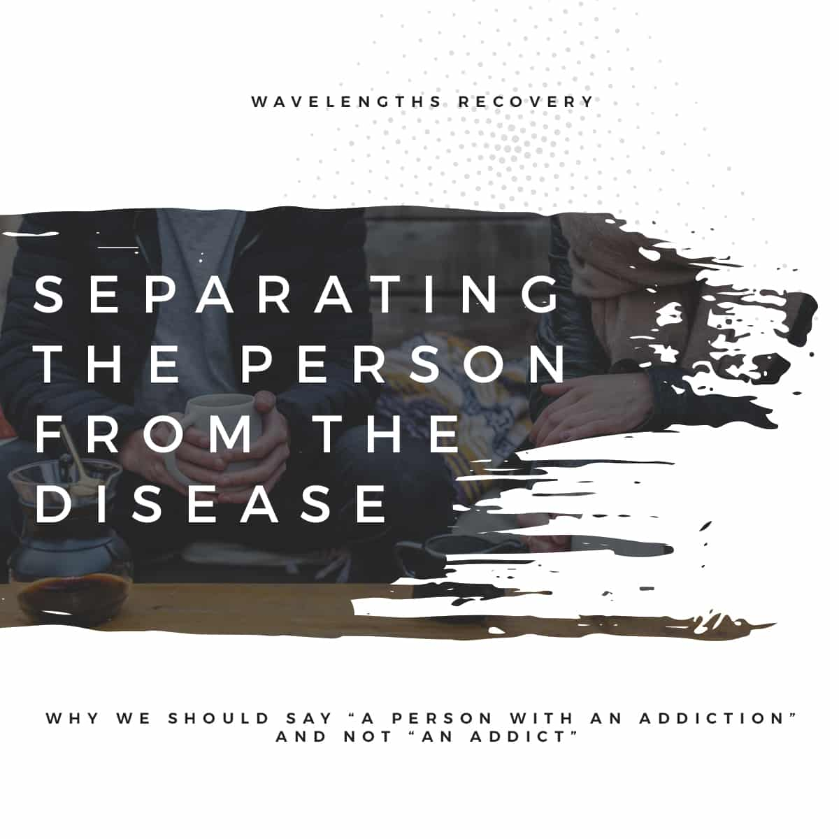 Separating the person from the disease